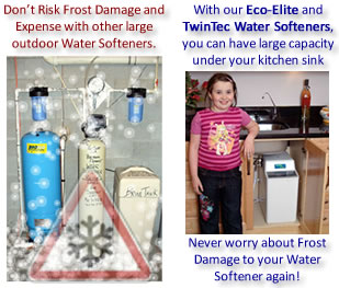 Never Worry about Frost Damage again. Call today for one of our Eco-Elite or TwinTec Water Softeners to fit under your Kitchen sink